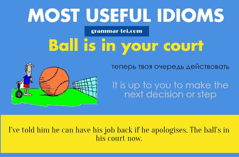idiom the ball is in your court